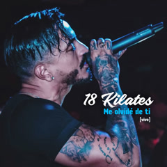 Me Olvide De Ti (En Vivo) - 18 Kilates