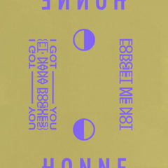 I Got You ◑ / Forget Me Not ◐ (Single) - Honne