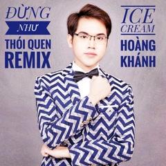 Đừng Như Thói Quen (Single) - Ice Cream Hoàng Khánh