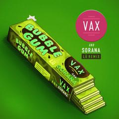 Bubble Gum (Lü Remix) - Vax, Sorana