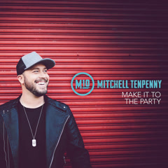 Make It To The Party (Single) - Mitchell Tenpenny