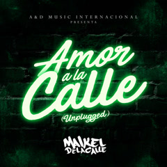Amor A La Calle (Unplugged) - Maikel Delacalle