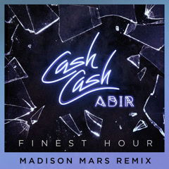 Finest Hour (Madison Mars Remix) - Cash Cash