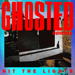 Hit The Lights (Single) - Ghosted, ROMANS