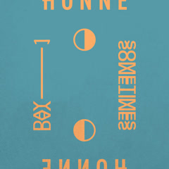 Day 1 ◑ / Sometimes ◐ (Single) - Honne
