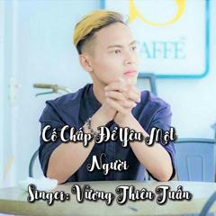 Cố Chấp Để Yêu Một Người (Single) - Vương Thiên Tuấn