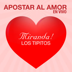 Apostar Al Amor (En Vivo) - Los Tipitos, Miranda!