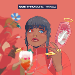 Goin Thru Some Thangz (Single)