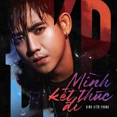 Mình Kết Thúc Đi (Single) - Đinh Kiến Phong