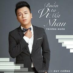 Buồn Vì Ta Mất Nhau (Single) - Trương Ngôn