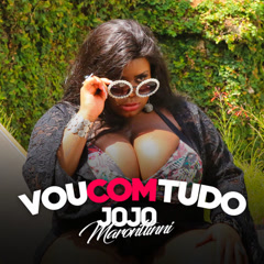 Vou Com Tudo (Single) - Jojo Maronttinni