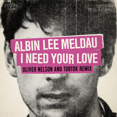 I Need Your Love (Oliver Nelson & Tobtok Remix) - Albin Lee Meldau