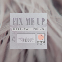 Fix Me Up (Single) - Matthew Young
