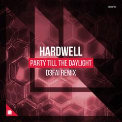 Party Till The Daylight (D3FAI Remix) - Hardwell
