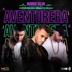 "Aventurera (Single) - Marko Silva, Kevin Roldan, Ronald ""El Killa"""