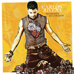 Regrésame Mi Corazón (Single) - Carlos Rivera