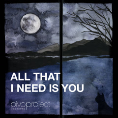 All That I Need Is You (Single) - Pivo Project