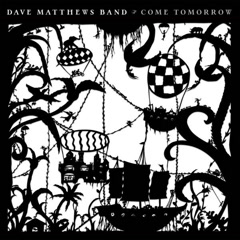 Come Tomorrow - Dave Matthews Band