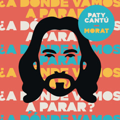 ¿A Dónde Vamos A Parar? (Single) - Paty Cantú, Morat