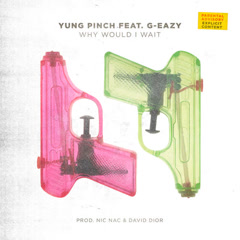 Why Would I Wait (Single) - Yung Pinch
