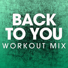 Back To You (Workout Mix) - Power Music Workout