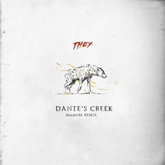 Dante's Creek (Deantrbl Remix) - THEY.