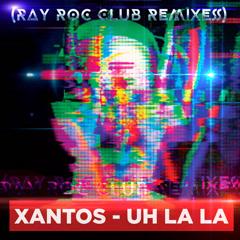 Uh La La (Ray Roc Club Remixes)