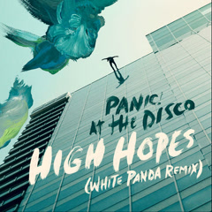 High Hopes (White Panda Remix) - Panic! At The Disco