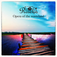 Opera of the wasteland - Roselia