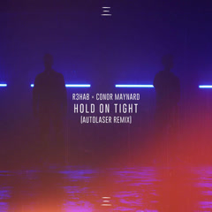 Hold On Tight (Autolaser Remix) - R3hab, Conor Maynard