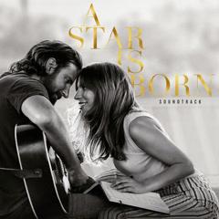 A Star Is Born Soundtrack - Lady Gaga, Bradley Cooper