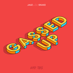 Gassed Up (Single) - JAUZ, DJ Snake