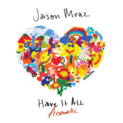 Have It All (Acoustic) - Jason Mraz