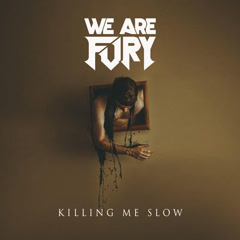 Killing Me Slow (Single) - WE ARE FURY