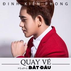 Quay Về Nơi Bắt Đầu (Single) - Đinh Kiến Phong