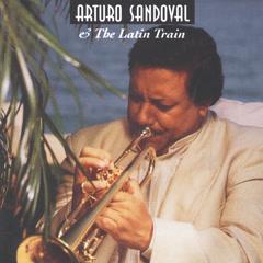 Arturo Sandoval & The Latin Train
