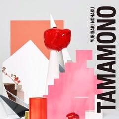TAMAMONO - Yubisaki Nohaku