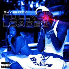 Fully Loaded - Shy Glizzy