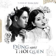 Đừng Như Thói Quen (Single) - JayKii, Sara Luu