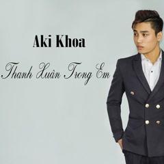 Thanh Xuân Trong Em (Single) - Aki Khoa