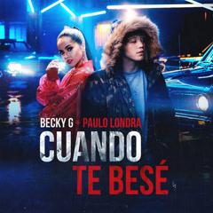 Cuando Te Besé (Single) - Becky G, Paulo Londra