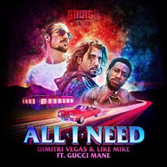 All I Need (Single) - Dimitri Vegas & Like Mike, Gucci Mane