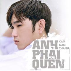 Anh Phải Quên (Single) - Cao Nam Thành