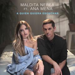 A Quien Quiera Escuchar - Maldita Nerea, Ana Mena