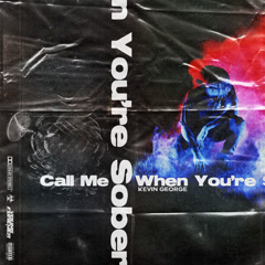 Call Me When You're Sober (Single) - Kevin George