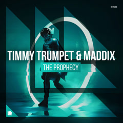 The Prophecy (Single) - Timmy Trumpet, Maddix