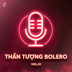 Thần Tượng Bolero Vol 1 - Various Artists