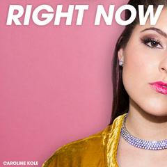 Right Now (Single) - Caroline Kole