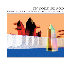 In Cold Blood (Twin Shadow Version) (Single)