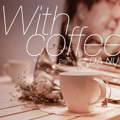 With Coffee (Single) - Da Nu